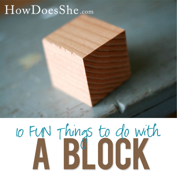 A Block things to do with a block