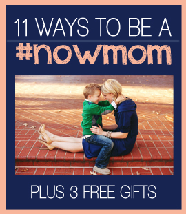11 ways to be a #nowmom e-book