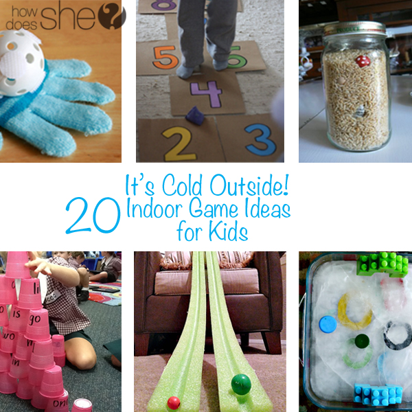 http://www.howdoesshe.com/wp-content/uploads/2014/11/Its-Cold-Outside-20-Indoor-Game-Ideas-for-Kids.jpg