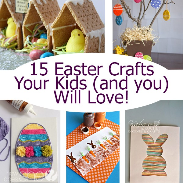 15 Easter Crafts Your Kids and You will Love!