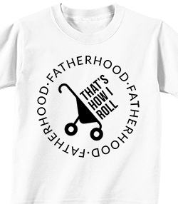 FATHERHOOD - THAT'S HOW I ROLL 2 - T-shirt Transfer