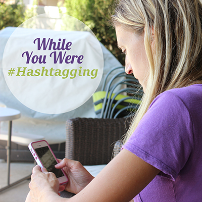 While you were hashtagging (featured)
