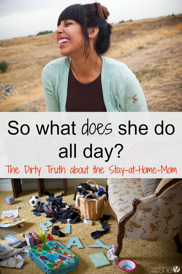 So What Does She Do All Day? The Dirty Truth About The