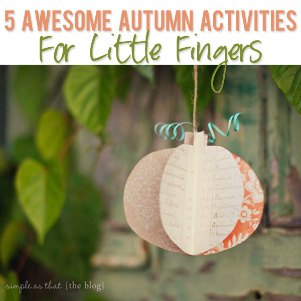 5 Awesome Autumn Activities For Little Fingers