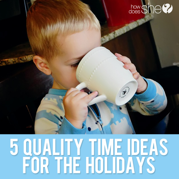5 Quality Time Ideas For the Holidays