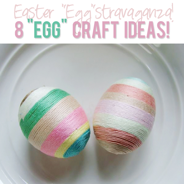 8 Egg Craft Ideas Easter Eggstravaganza!