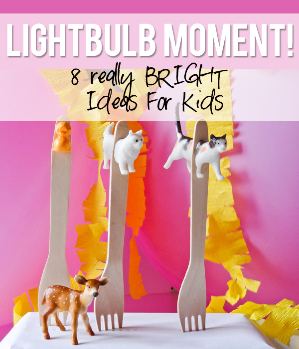 8 Really Bright IDeas For Kids