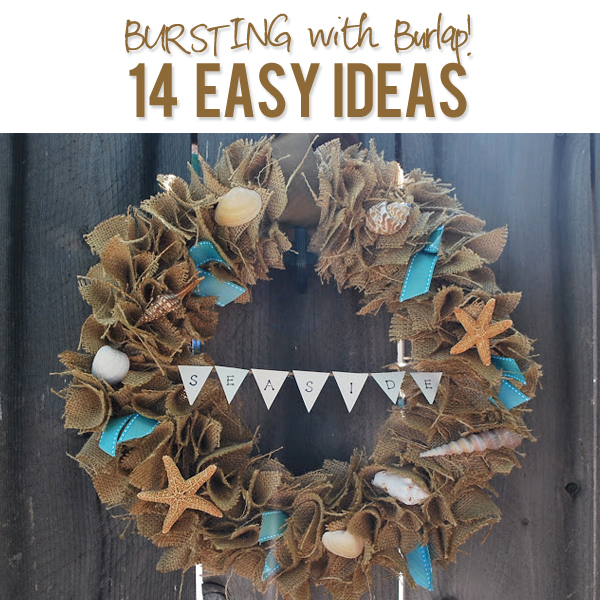 BURSTING with Burlap 14 easy Ideas