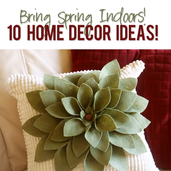 Bring Springtime indoors with these fun ideas