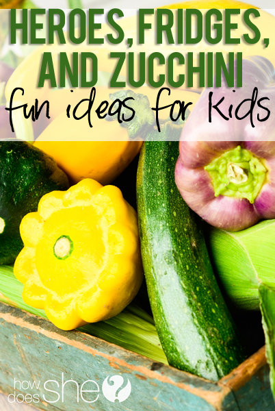 Fridges, heroes, and zucchini 5 fun ideas for kids