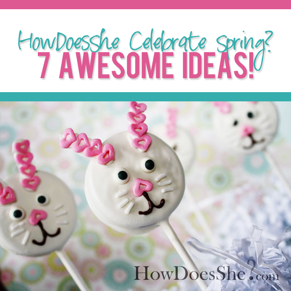 HowDoesShe Celebrate Spring 7 Ideas