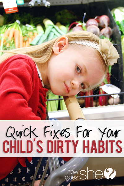 Quick Fixes for your Child's Dirty Habits